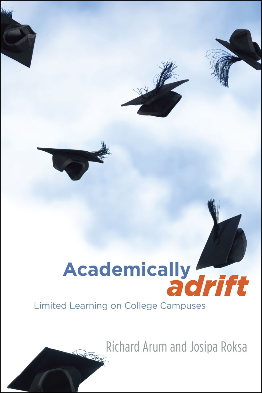Academically Adrift: Limited Learning on College Campuses Richard Arum, Josipa Roksa