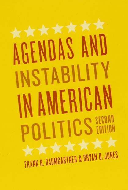 Agendas and Instability in American Politics, Second Edition (Chicago Studies in American Politics) Frank R. Baumgartner and Bryan D. Jones