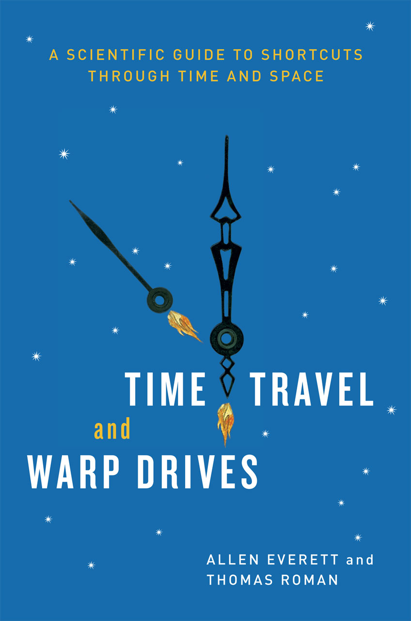 time travel and warp drives a scientific guide to