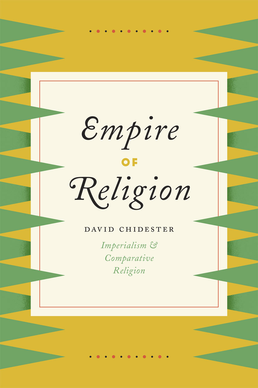 Empire of Religion Imperialism and Comparative Religion Chidester