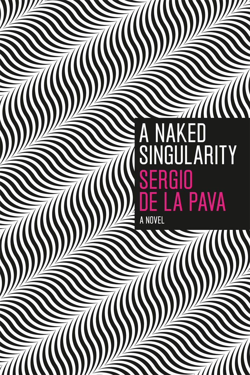 A Naked Singularity: A Novel by Sergio De La Pava - peoplewhowrite