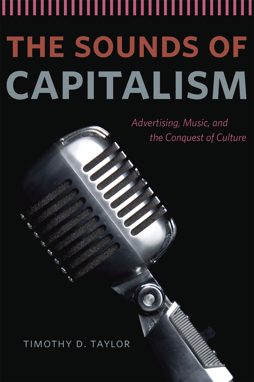 The Sounds of Capitalism: Advertising, Music, and the Conquest of ...