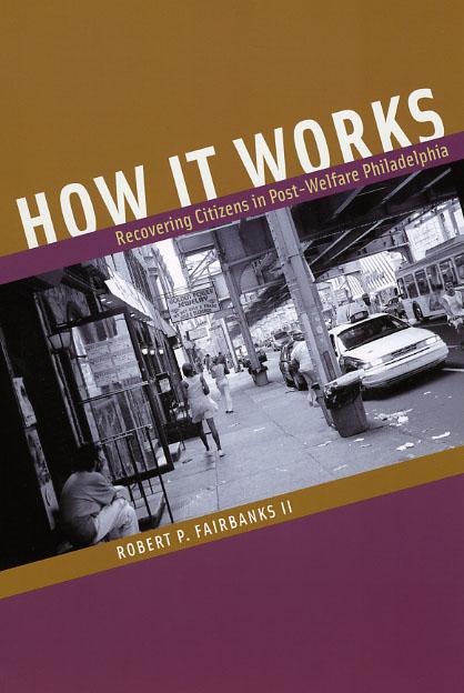 How It Works: Recovering Citizens in Post-Welfare Philadelphia Robert P. Fairbanks II