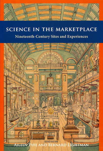 Science in the Marketplace: Nineteenth-Century Sites and Experiences Aileen Fyfe and Bernard Lightman