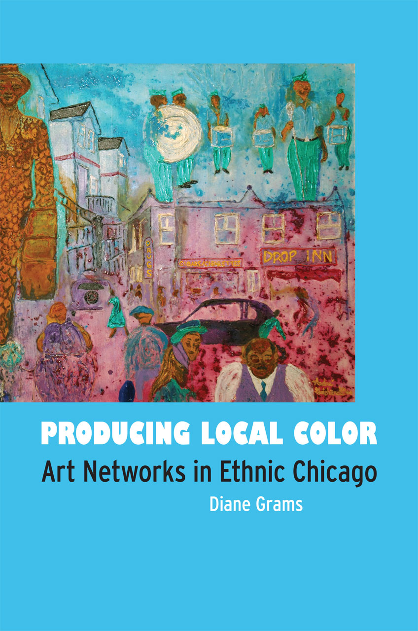 Producing Local Color: Art Networks in Ethnic Chicago Diane Grams