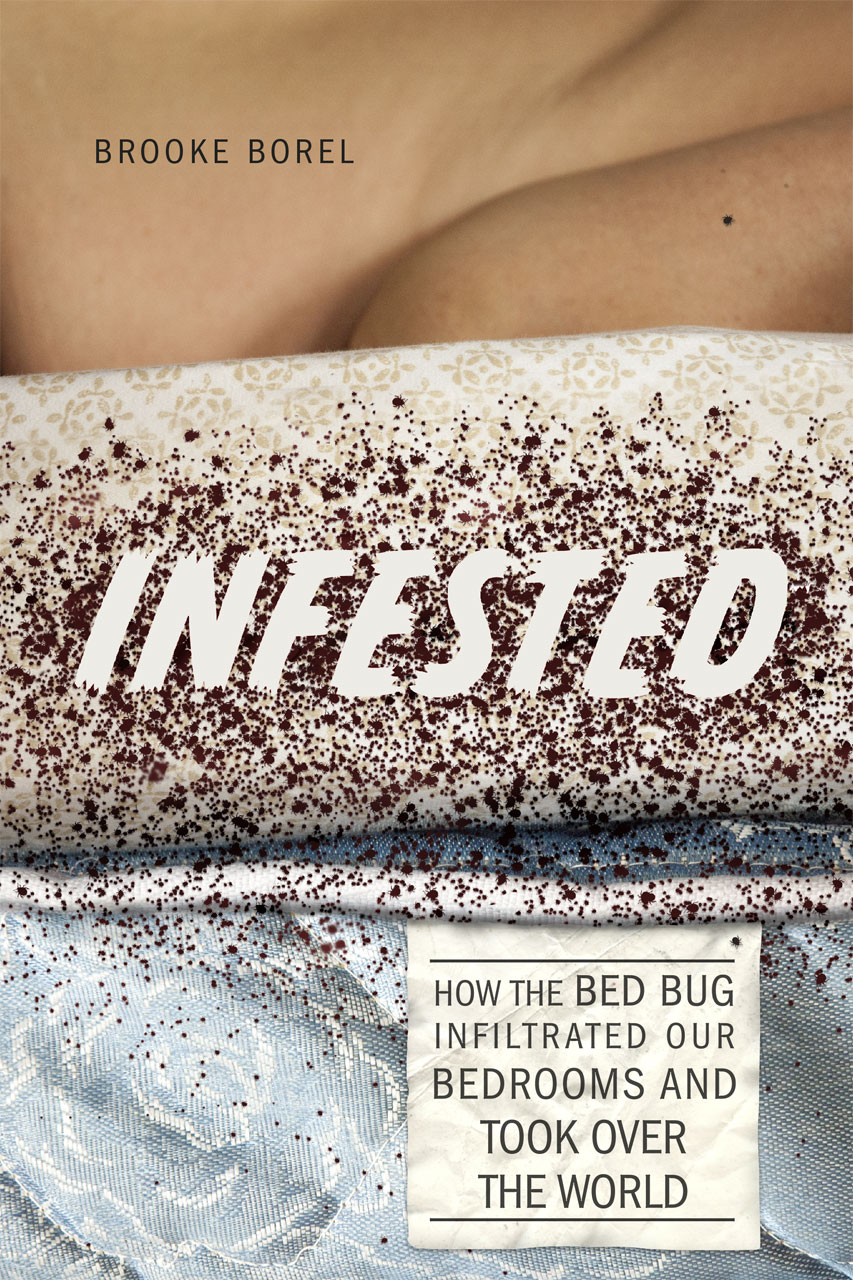 Infested How The Bed Bug Infiltrated Our Bedrooms And