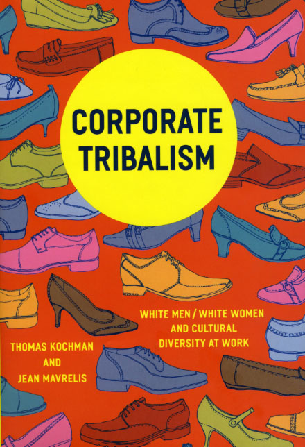 Corporate Tribalism: White Men/White Women and Cultural Diversity at Work Thomas Kochman and Jean Mavrelis