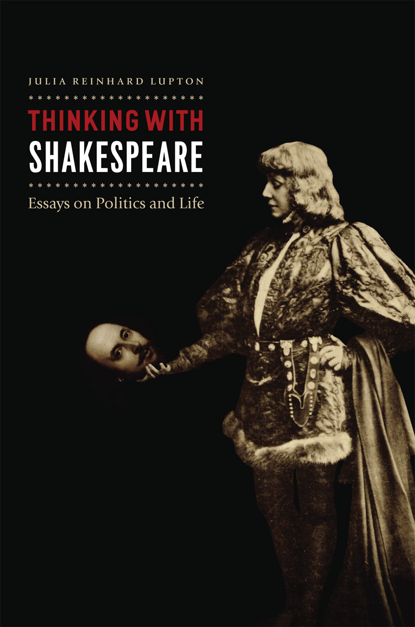 Thinking with Shakespeare: Essays on Politics and Life, Lupton
