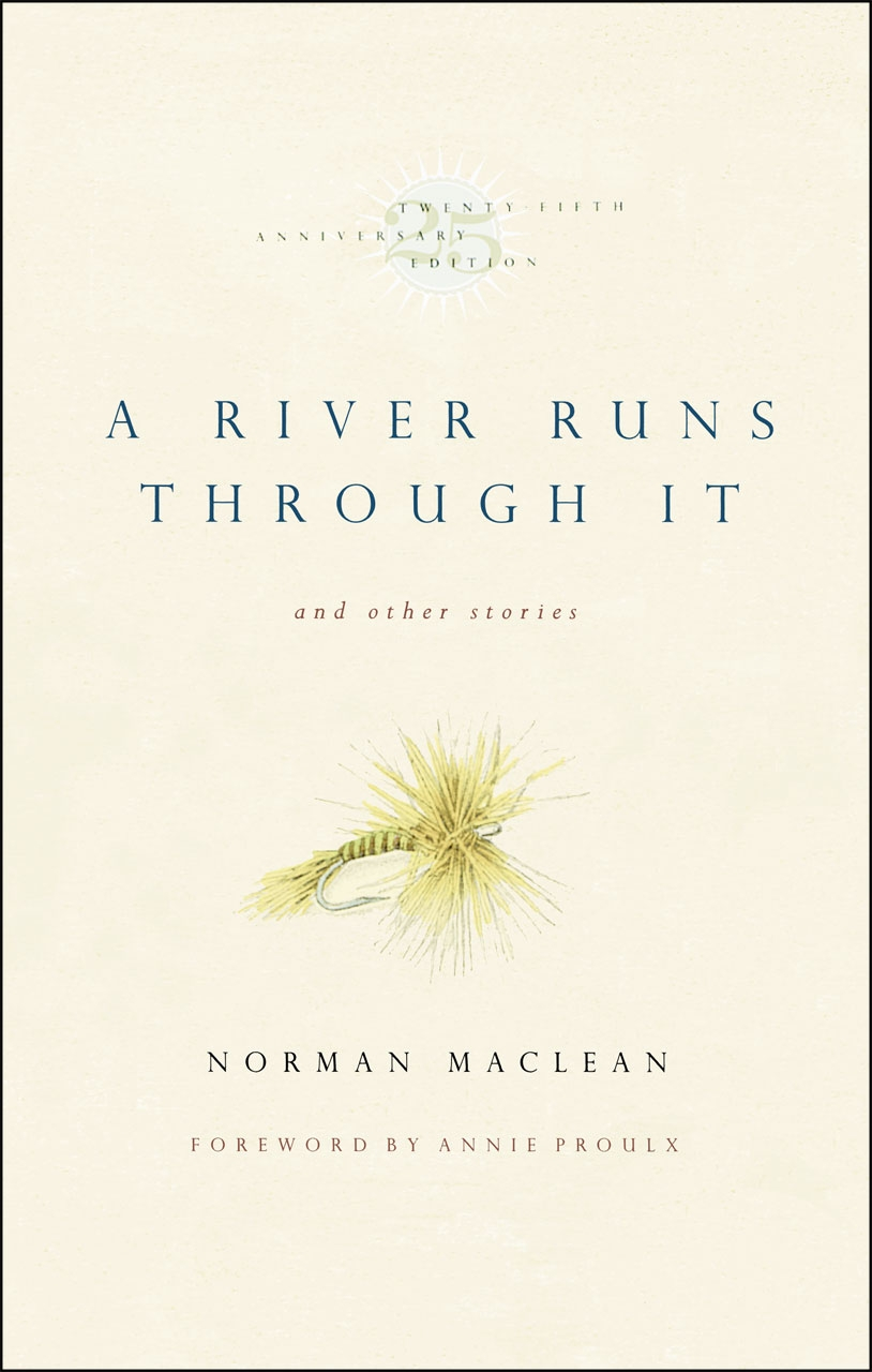 the norman maclean reader maclean weltzien a river runs through it and other stories twenty fifth anniversary edition