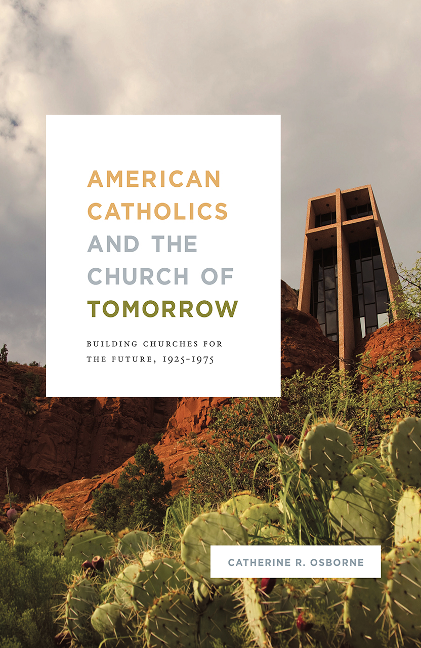 American Catholics and the Church of Tomorrow: Building Churches for the Future, 1925-1975 Book Cover