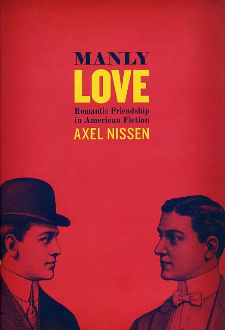 Manly Love: Romantic Friendship in American Fiction, Nissen