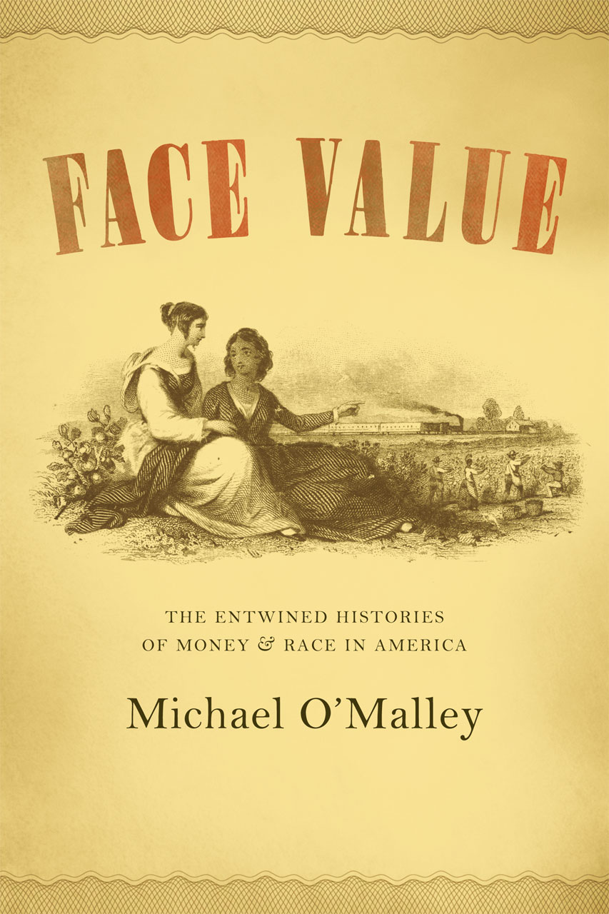 Face Value: The Entwined Histories of Money and Race in America, O ...