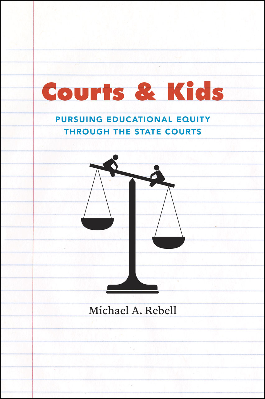 Courts and Kids: Pursuing Educational Equity through the State Courts Michael A. Rebell