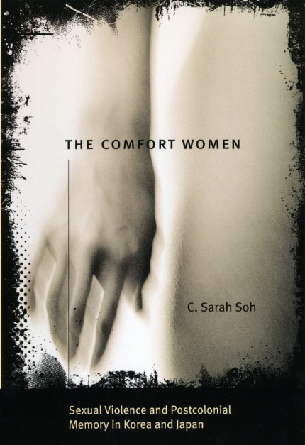 The Comfort Women Sexual Violence And Postcolonial Memory