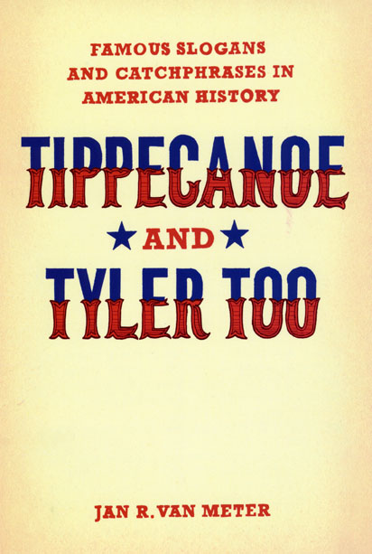 Tippecanoe and Tyler Too: Famous Slogans and Catchphrases ...