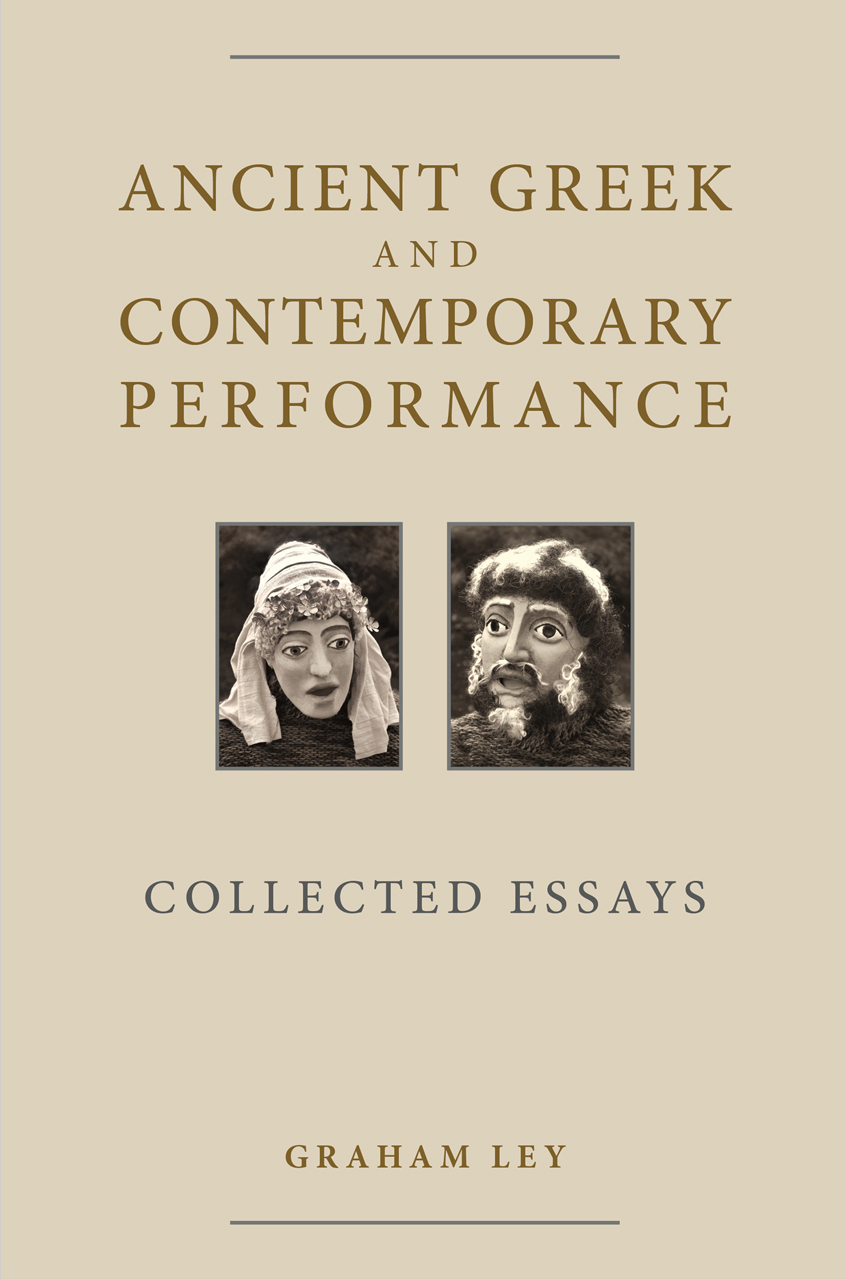 ancient greek and contemporary performance collected essays ley ancient greek and contemporary performance graham ley