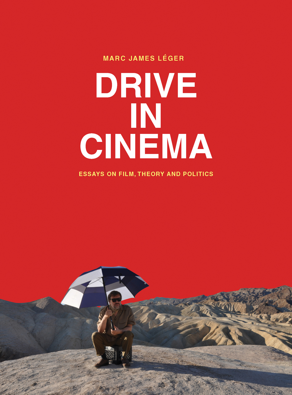 drive in cinema essays on film theory and politics léger tuck marc james léger