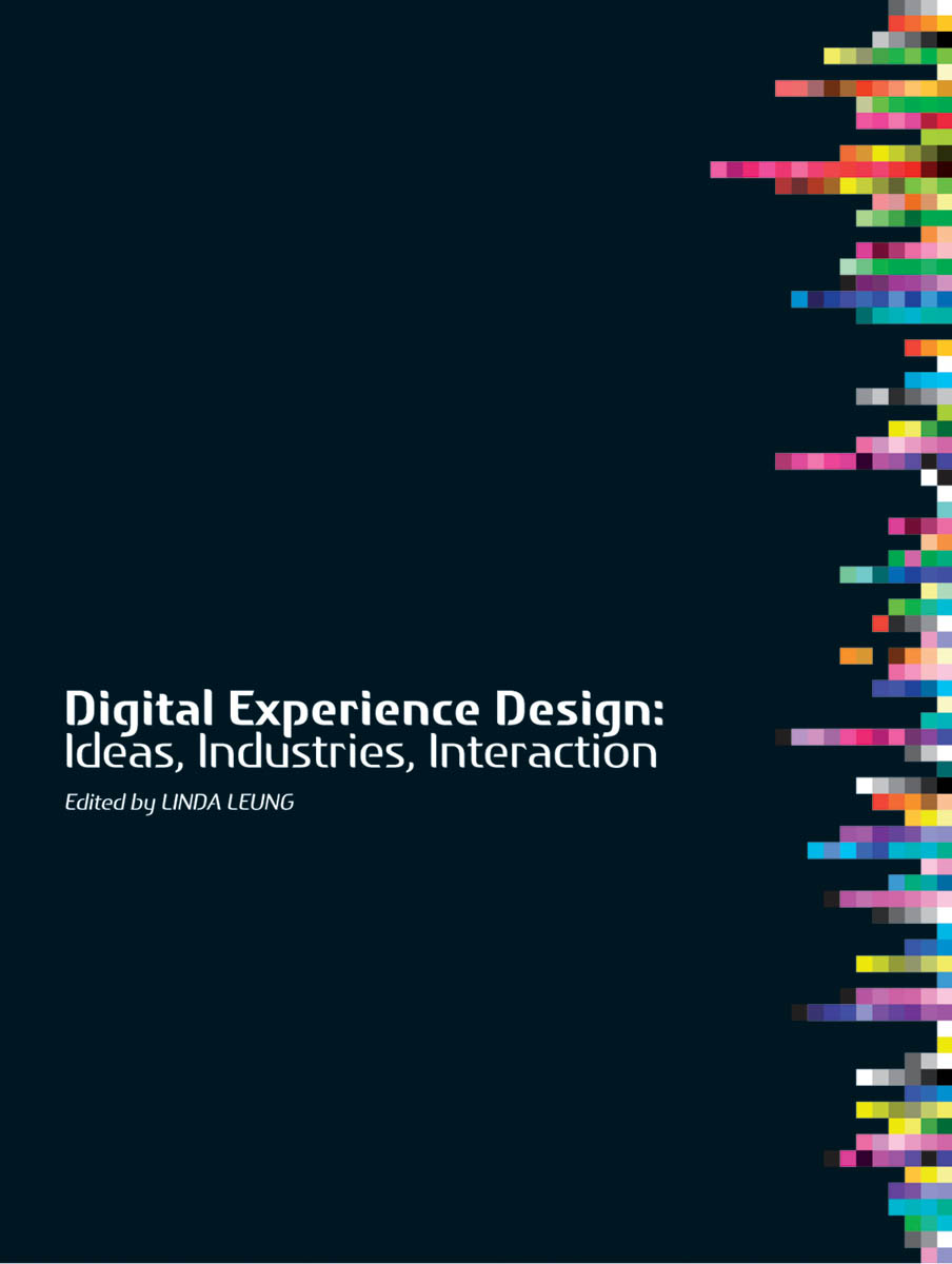Digital Experience Design: Ideas, Industries, Interaction Linda Leung
