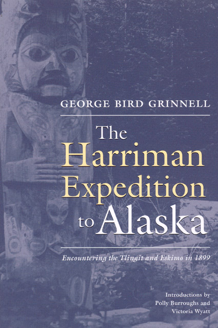 Harriman Expedition to Alaska: Encountering the Tlingit and Eskimo in 1899 George Grinnell