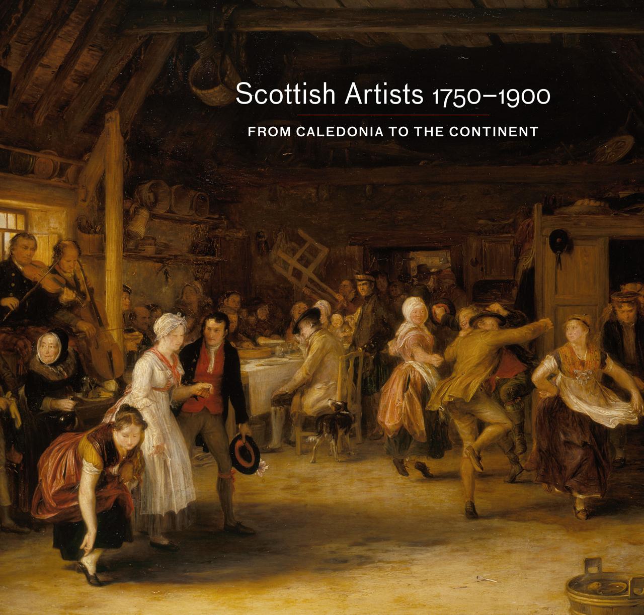 Scottish Art: Scottish Artists 1750-1900: From Caledonia To The