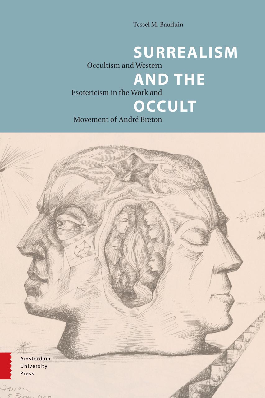 Surrealism and the Occult. Occultism and Western Esotericism in the Work and Movement of André Breton. Auteur: Tessel Bauduin.