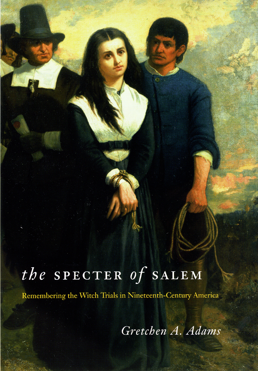The Specter of Salem: Remembering the Witch Trials in
