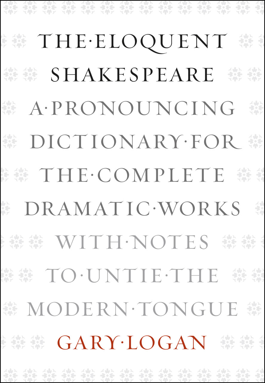 The Eloquent Shakespeare A Pronouncing Dictionary For The border=