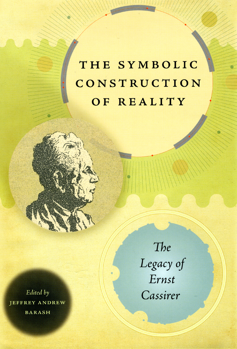 The Symbolic Construction Of Reality The Legacy Of Ernst Cassirer