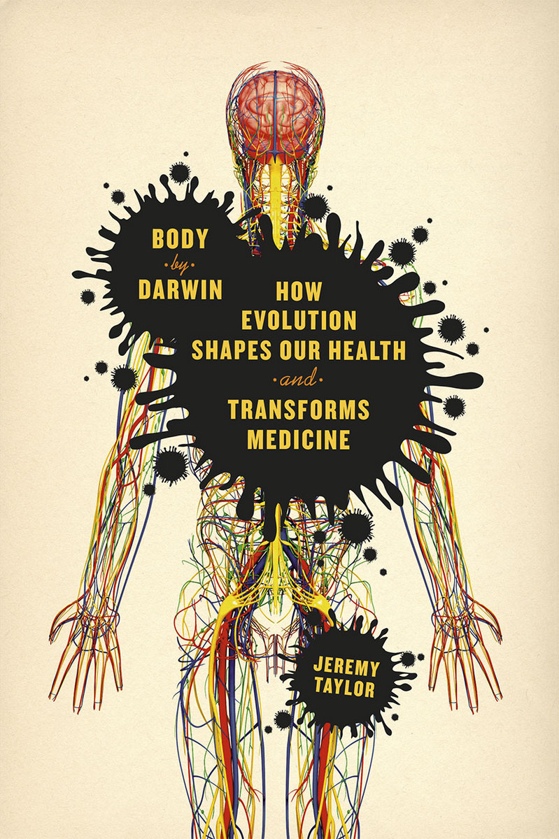 Body By Darwin How Evolution Shapes Our Health And