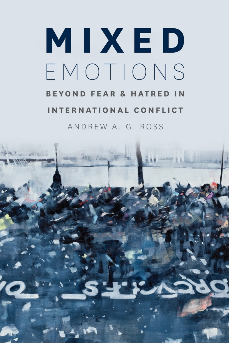 Mixed Emotions Beyond Fear And Hatred In International Conflict Ross
