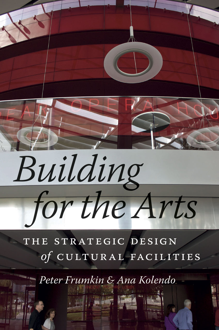 Building for the arts the strategic design of cultural facilities building for the arts peter fandeluxe Choice Image