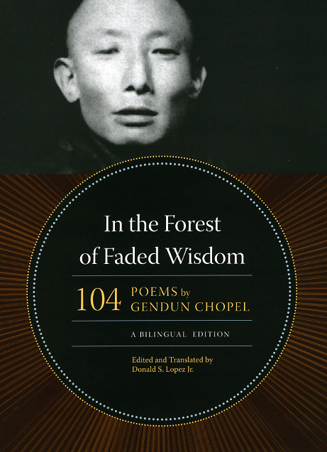 In the Forest of Faded Wisdom: 104 Poems by Gendun Chopel, a