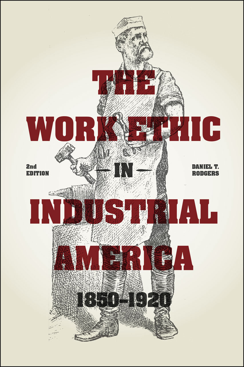 The Work Ethic in Industrial America 1850-1920: Second Edition, Rodgers