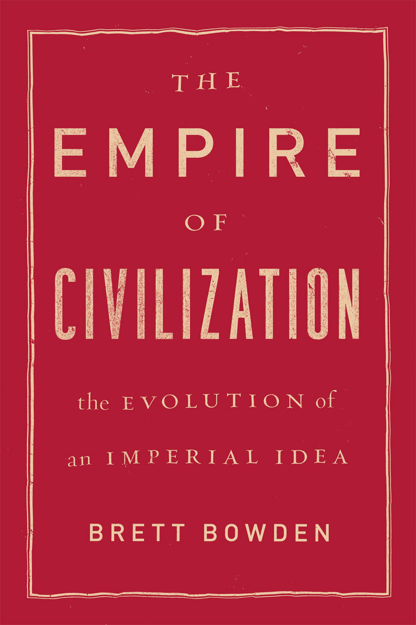 The Empire Of Civilization The Evolution Of An Imperial Idea Bowden