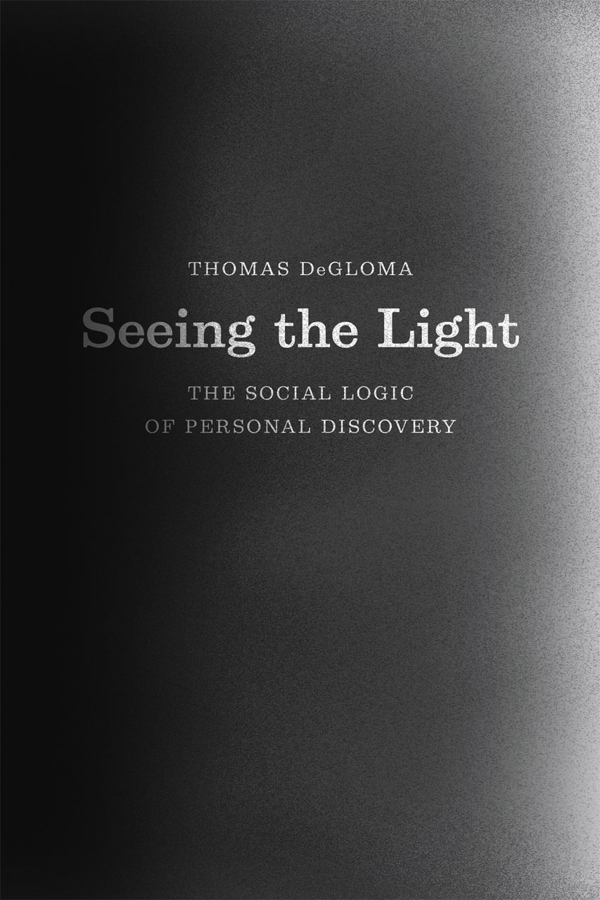 Seeing The Light The Social Logic Of Personal Discovery Degloma
