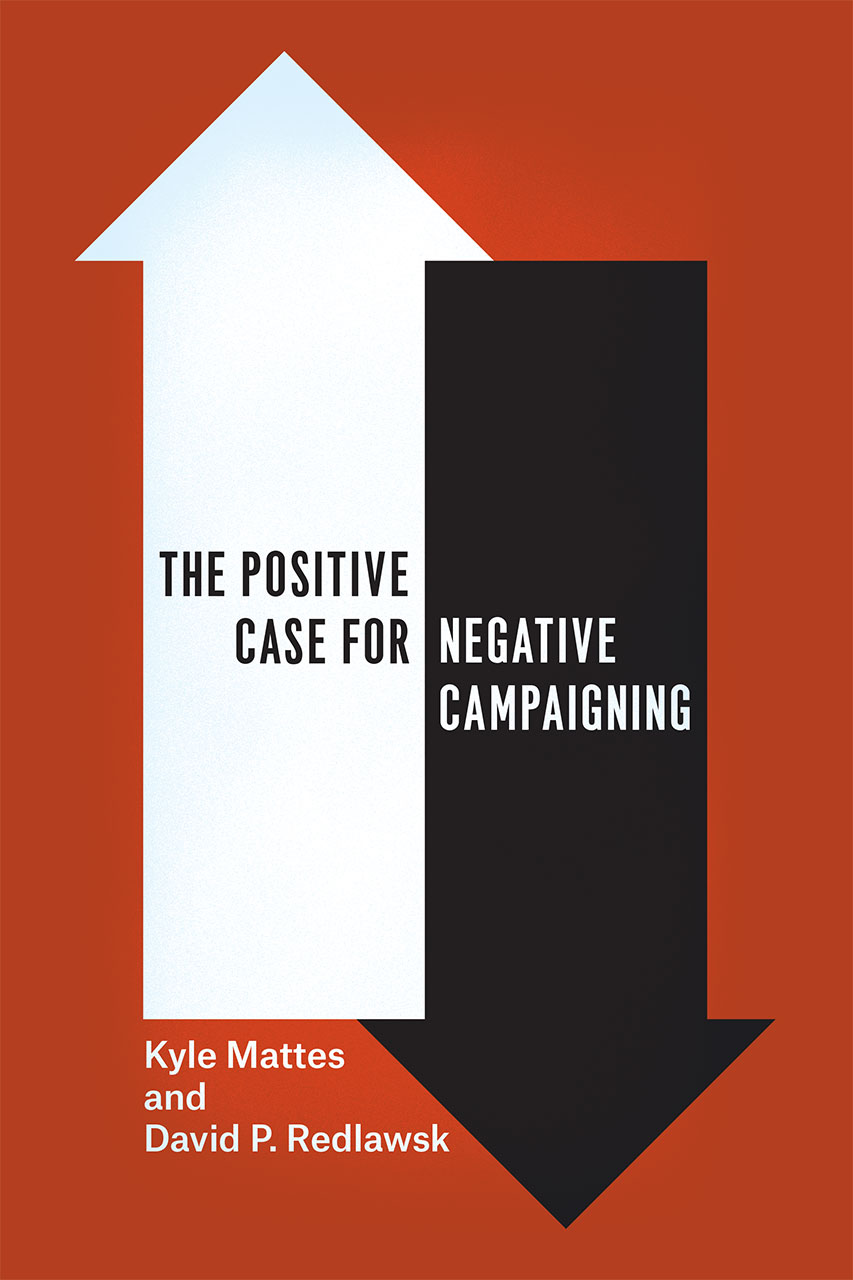 the positive case for negative campaigning mattes redlawsk