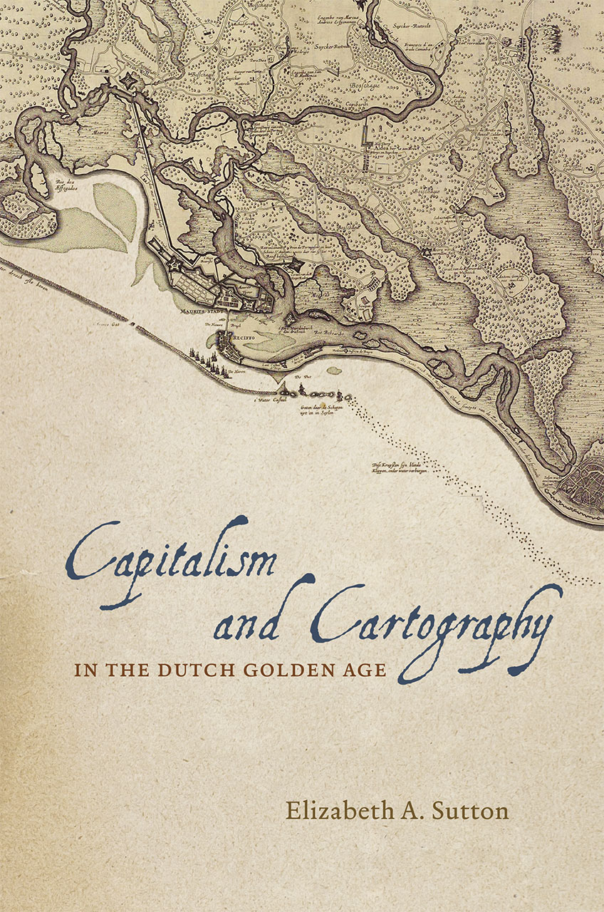 Capitalism and Cartography in the Dutch Golden Age