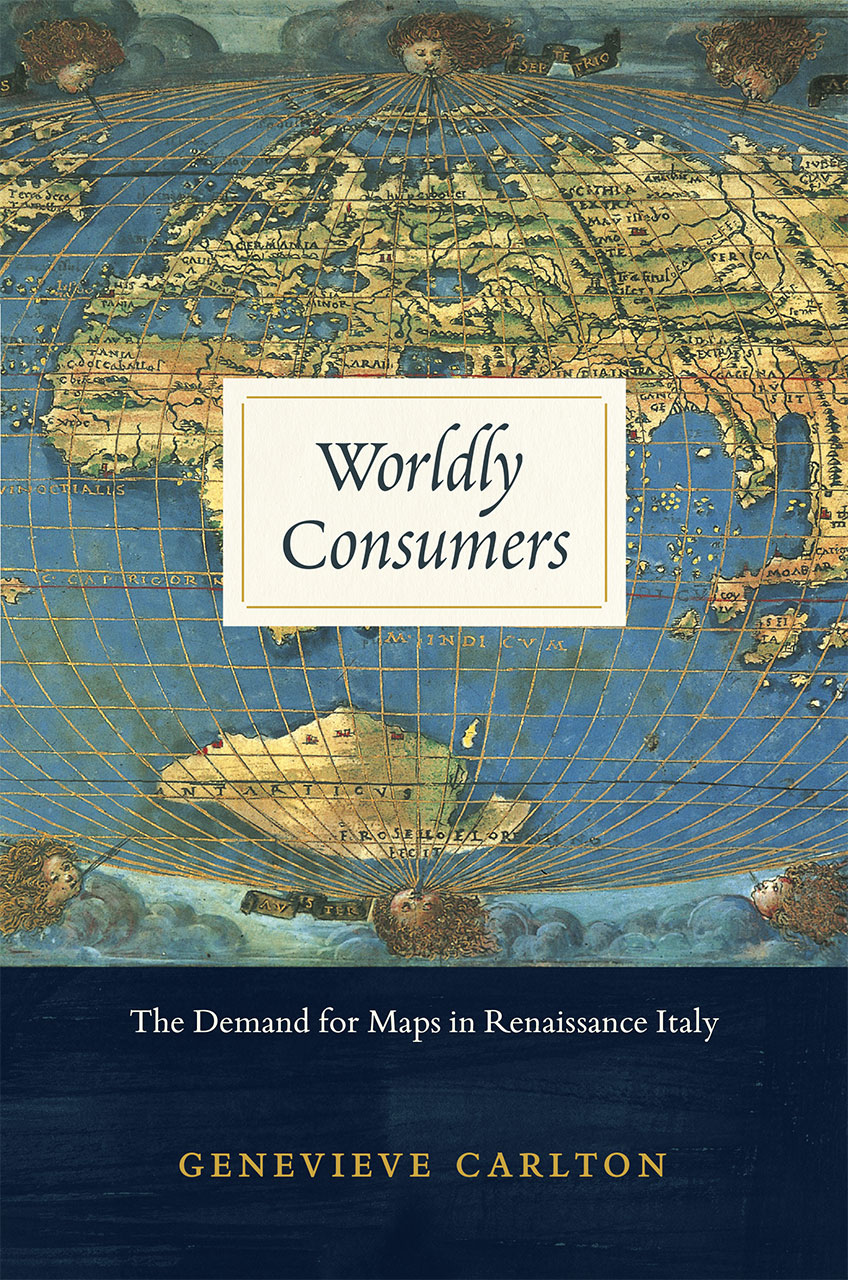 Worldly Consumers: The Demand for Maps in Renaissance Italy, Carlton