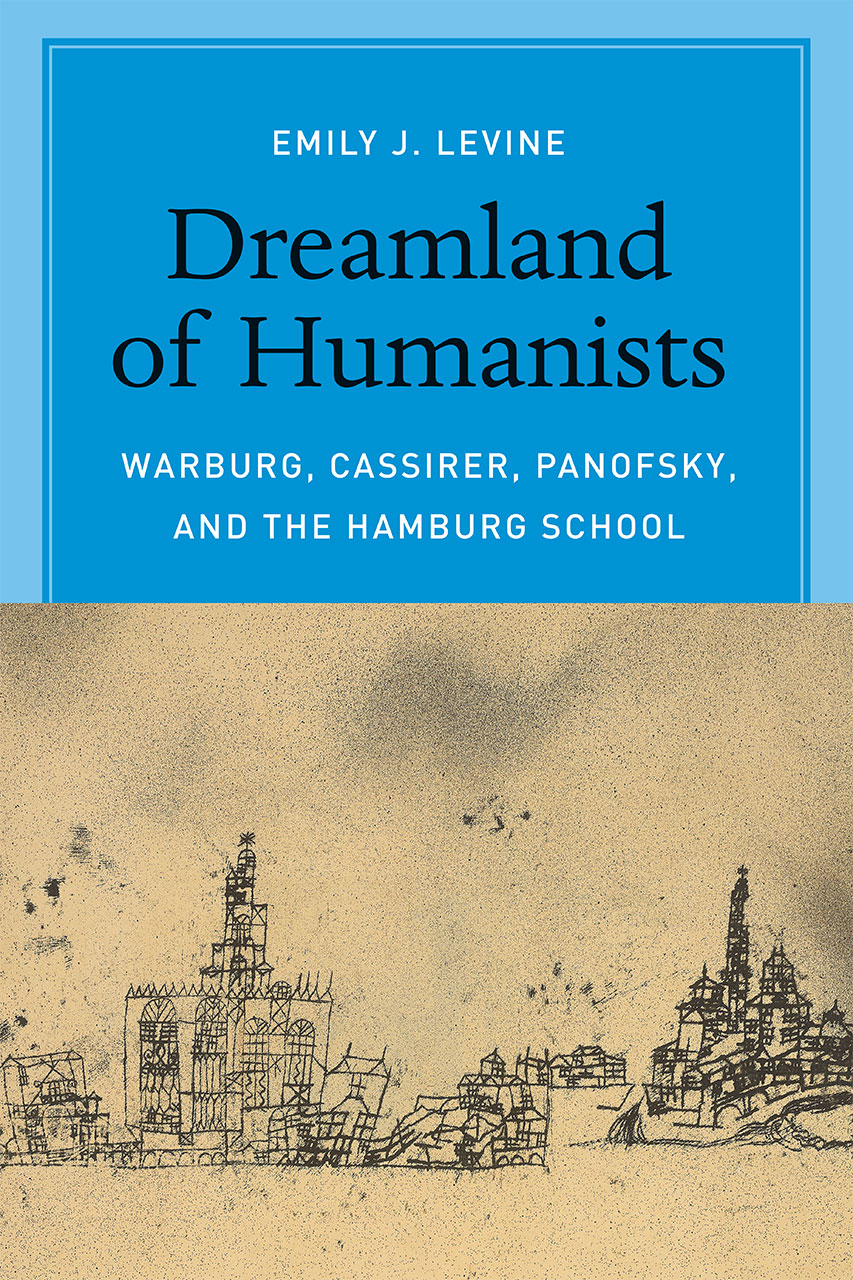 Dreamland Of Humanists Warburg Cassirer Panofsky And The Hamburg