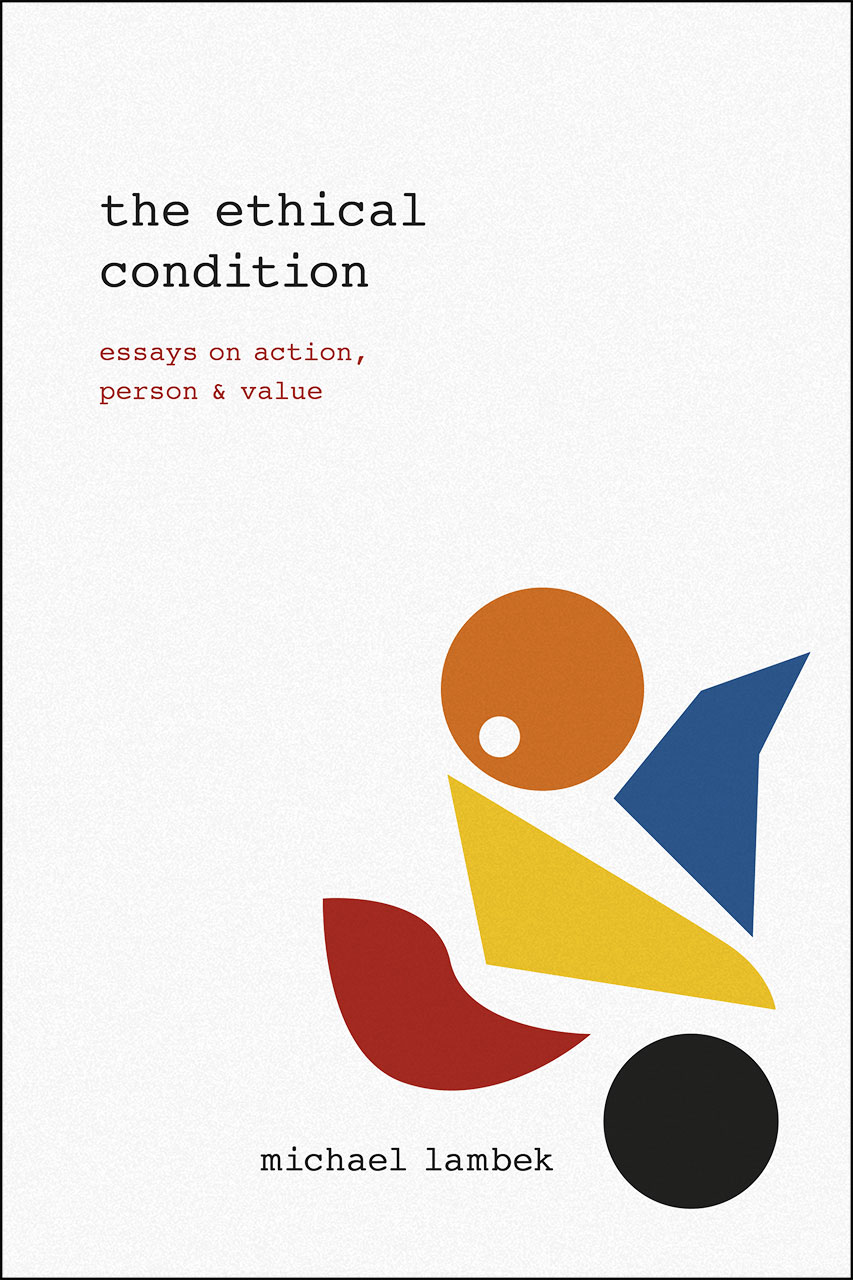 The Ethical Condition Essays On Action Person And Value Lambek Michael Lambek