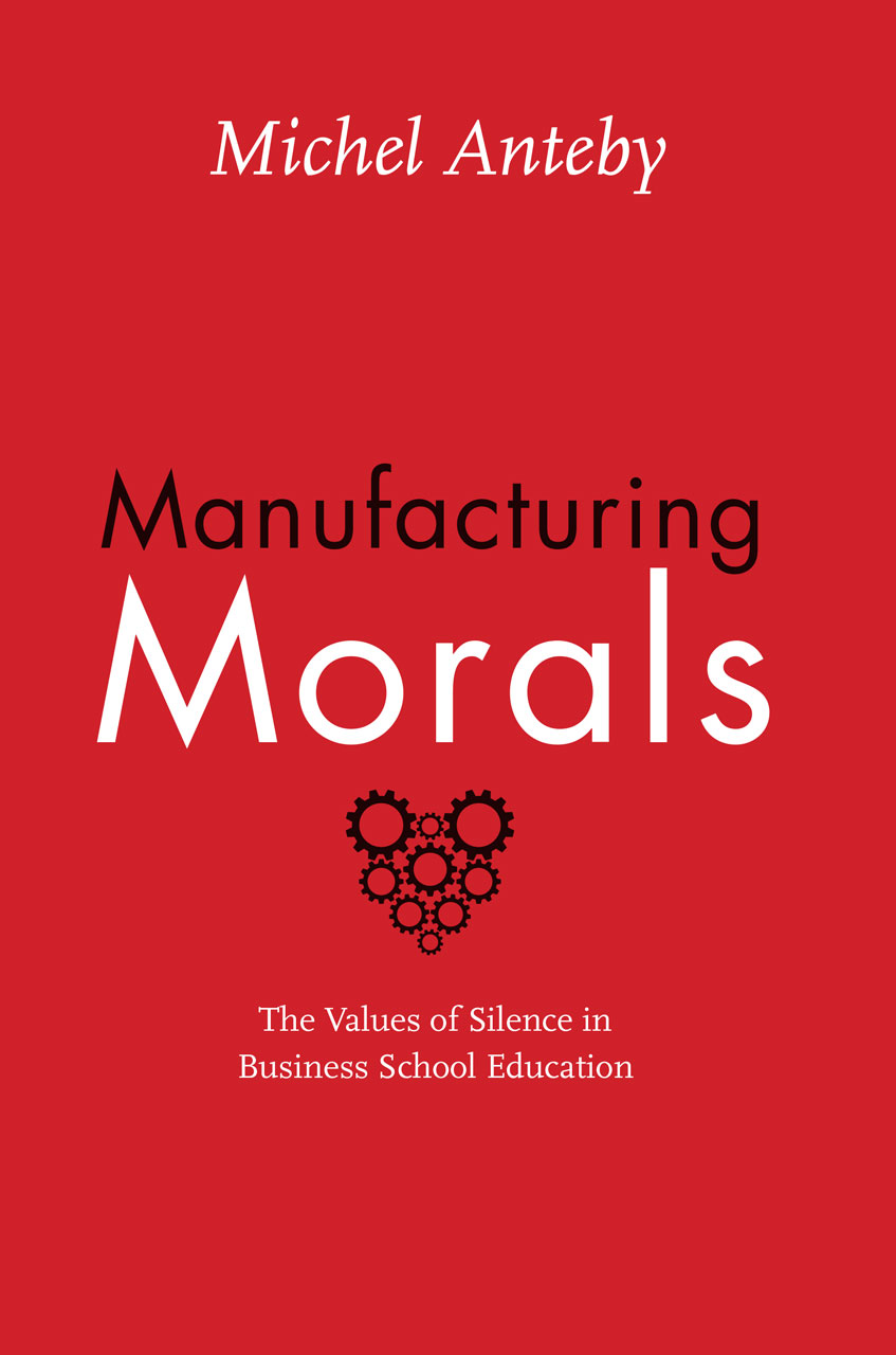 Manufacturing Morals The Values Of Silence In Business School