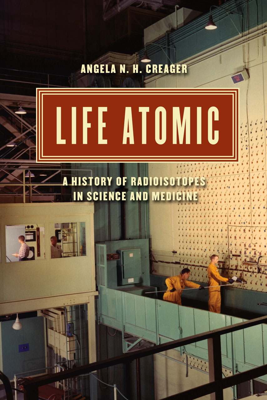 Life Atomic: A History of Radioisotopes in Science and