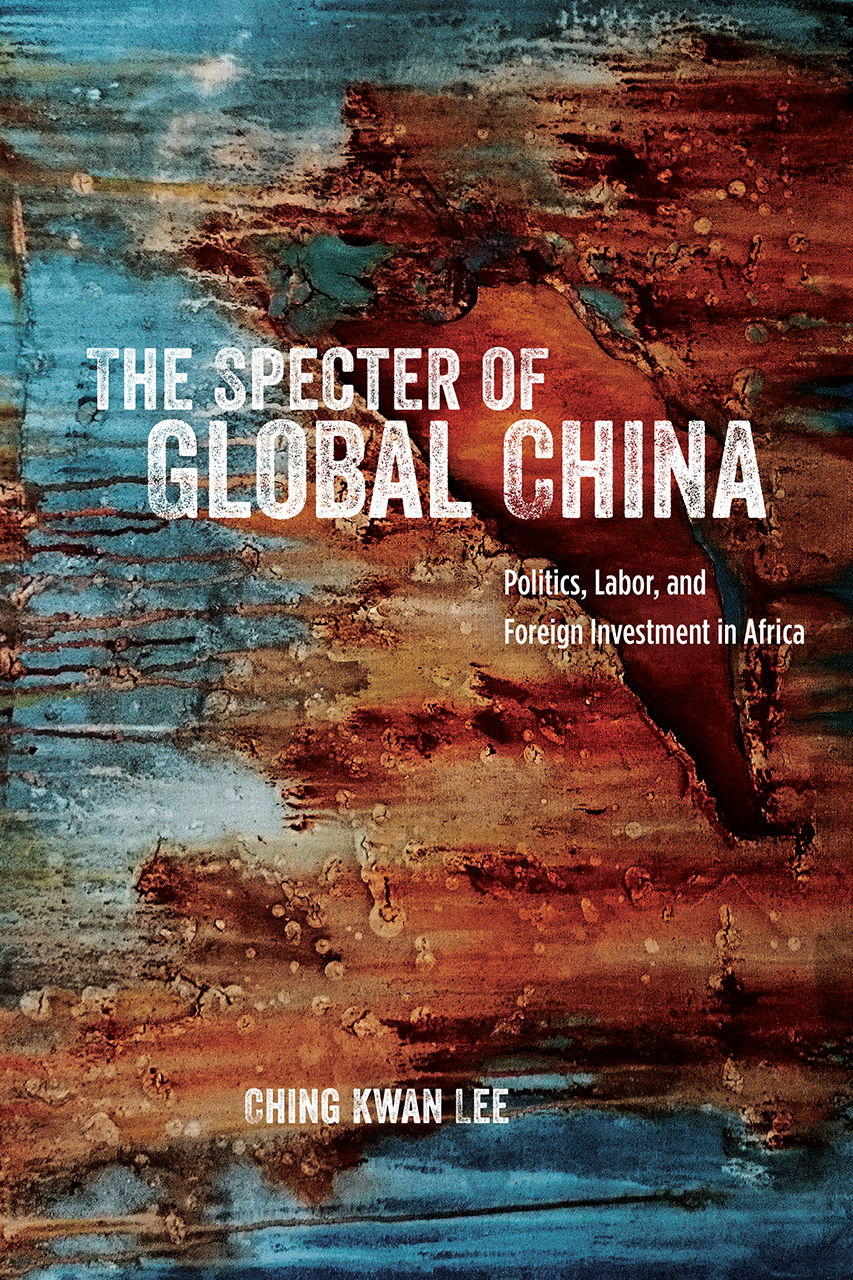 The Specter of Global China: Politics, Labor, and Foreign Investment