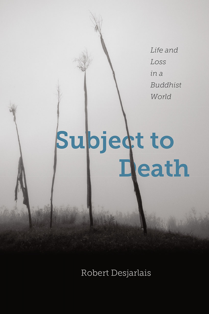 Subject To Death Life And Loss In A Buddhist World Desjarlais