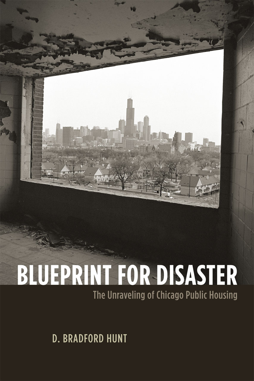 Blueprint for disaster the unraveling of chicago public housing hunt d bradford hunt malvernweather