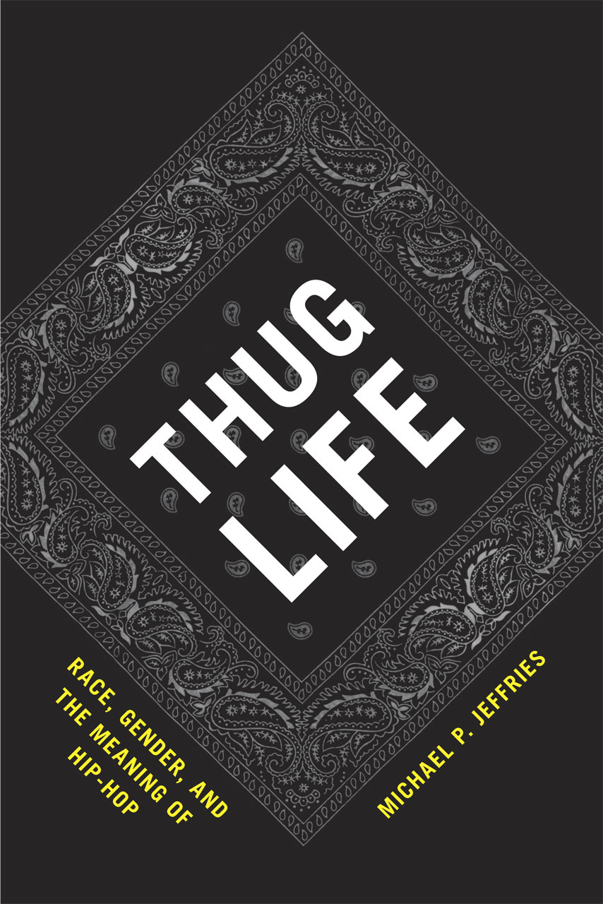 Thug Life Race Gender And The Meaning Of Hip Hop Jeffries