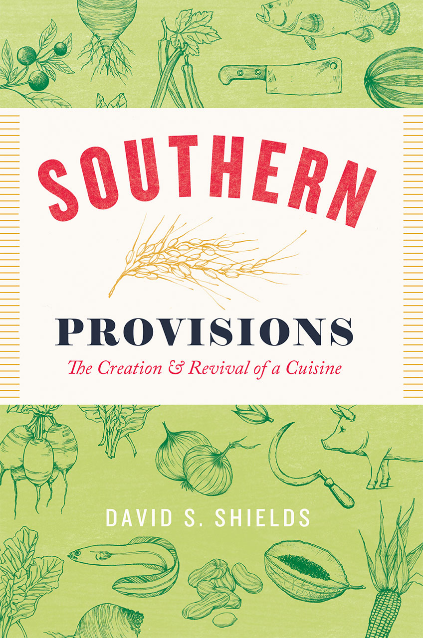 southern provisions the creation and revival of a cuisine shields