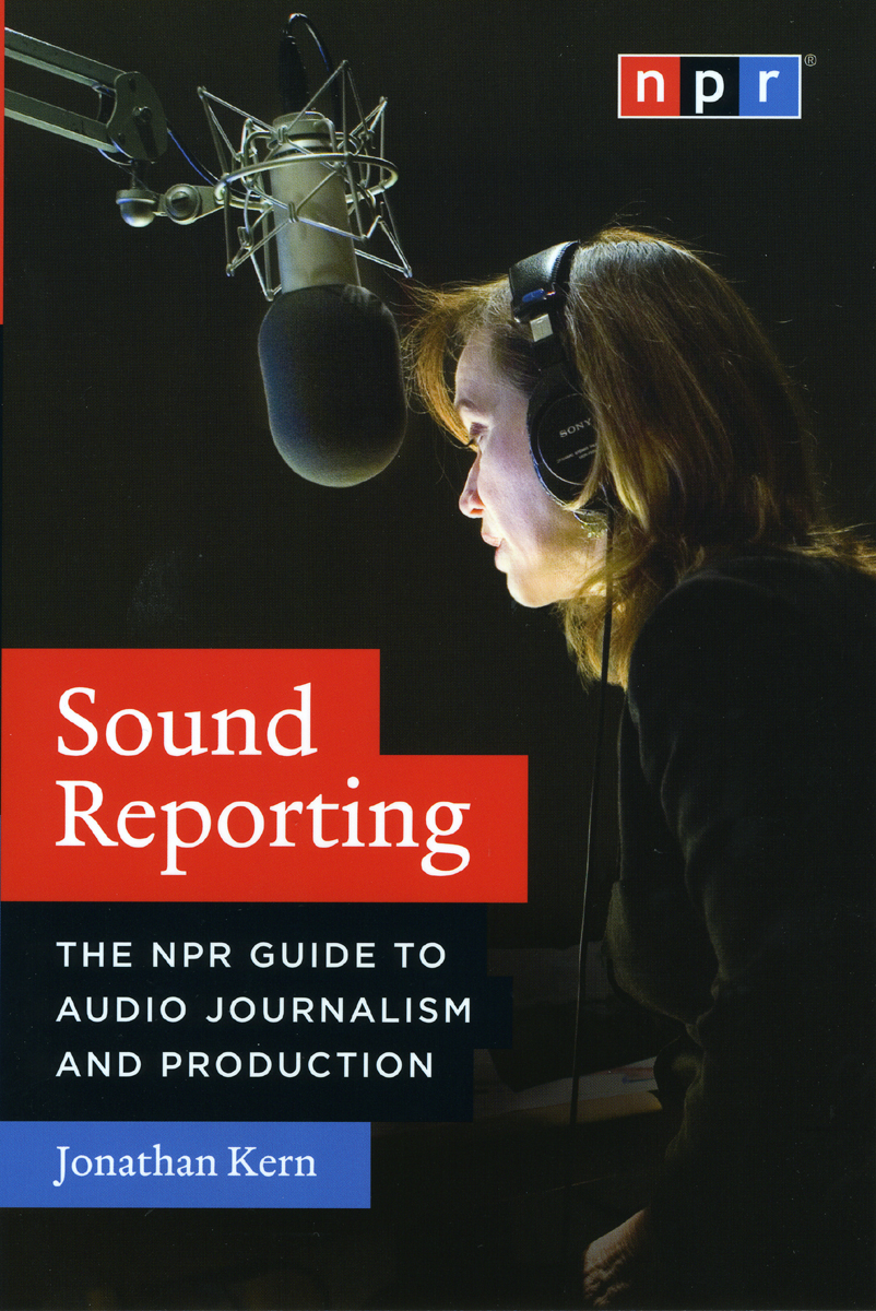 Sound Reporting: The NPR Guide to Audio Journalism and