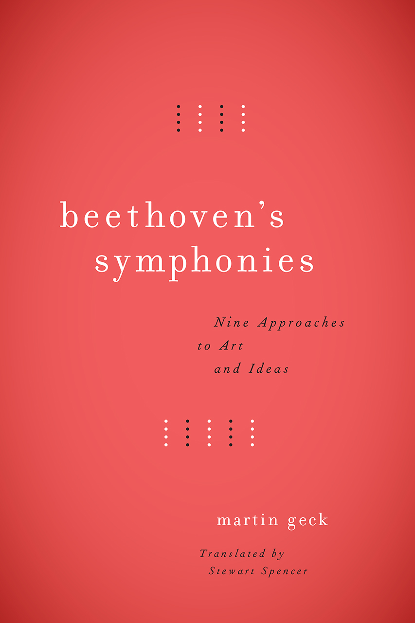 Beethoven's Symphonies: Nine Approaches to Art and Ideas, Geck, Spencer