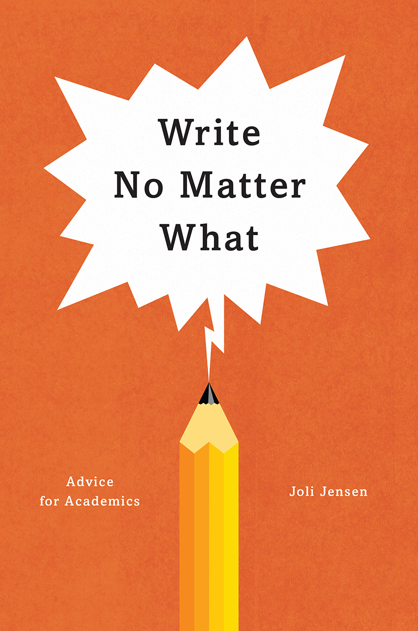write no matter what  advice for academics  jensen